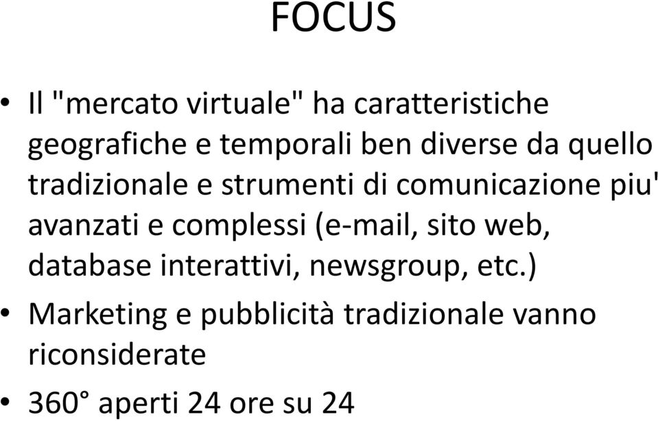 e complessi (e-mail, sito web, database interattivi, newsgroup, etc.