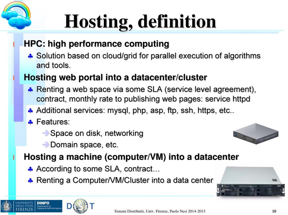 service httpd Additiona services: mysq, php, asp, ftp, ssh, https, etc.. Features: Space on disk, networking Domain space, etc.