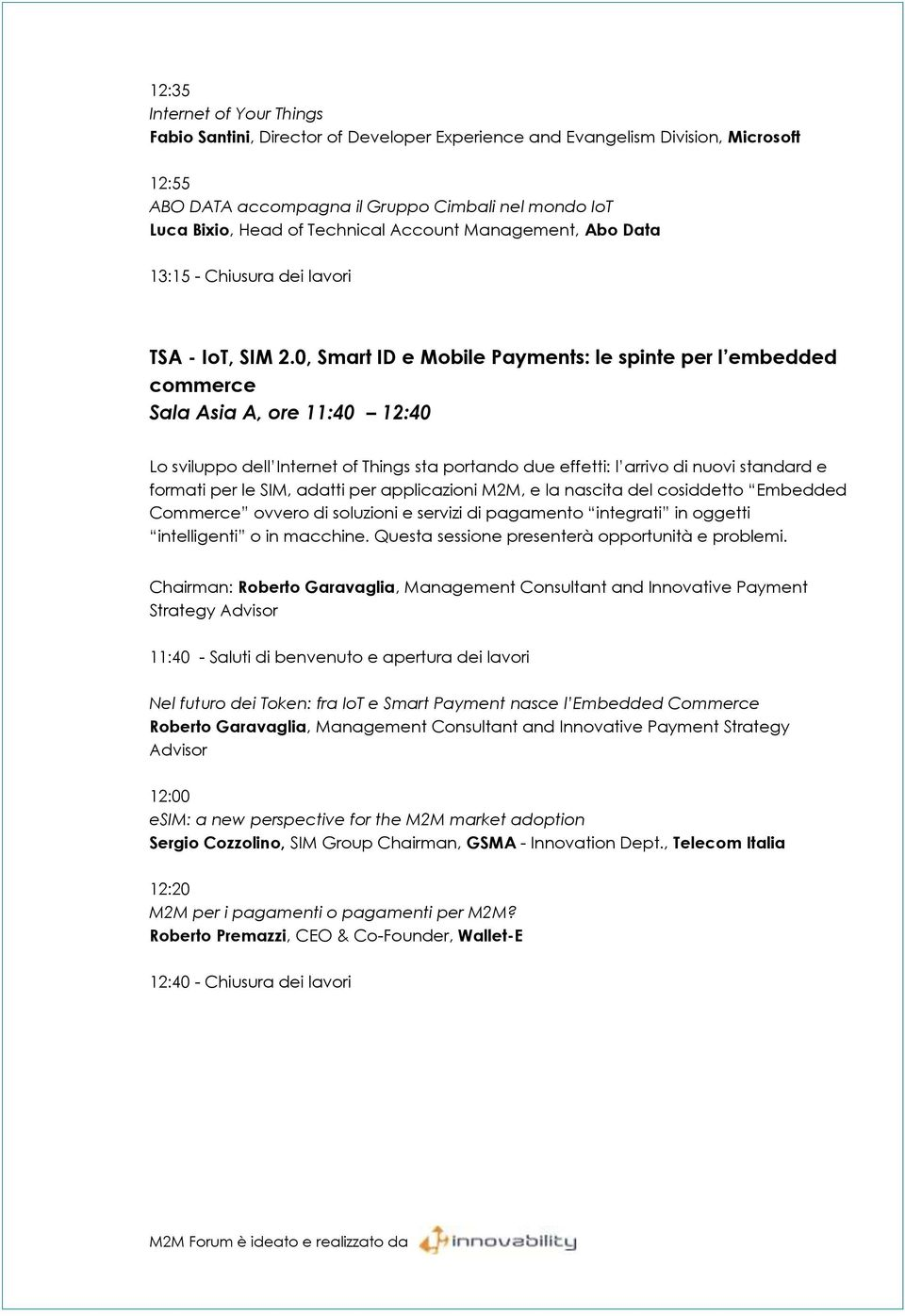 0, Smart ID e Mobile Payments: le spinte per l embedded commerce Sala Asia A, ore 11:40 12:40 Lo sviluppo dell Internet of Things sta portando due effetti: l arrivo di nuovi standard e formati per le
