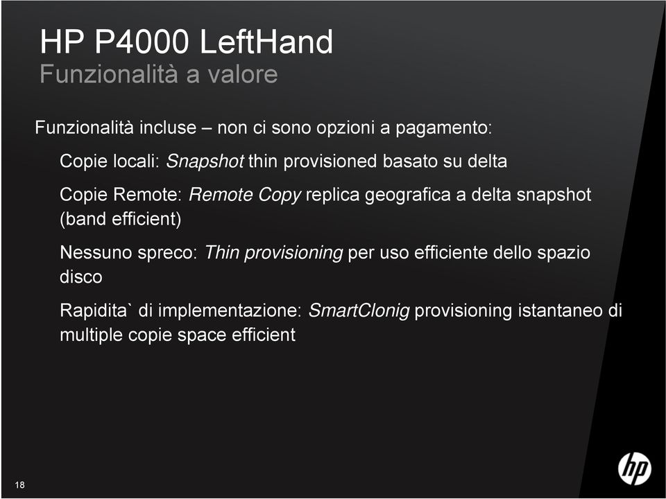 delta snapshot (band efficient) Nessuno spreco: Thin provisioning per uso efficiente dello spazio