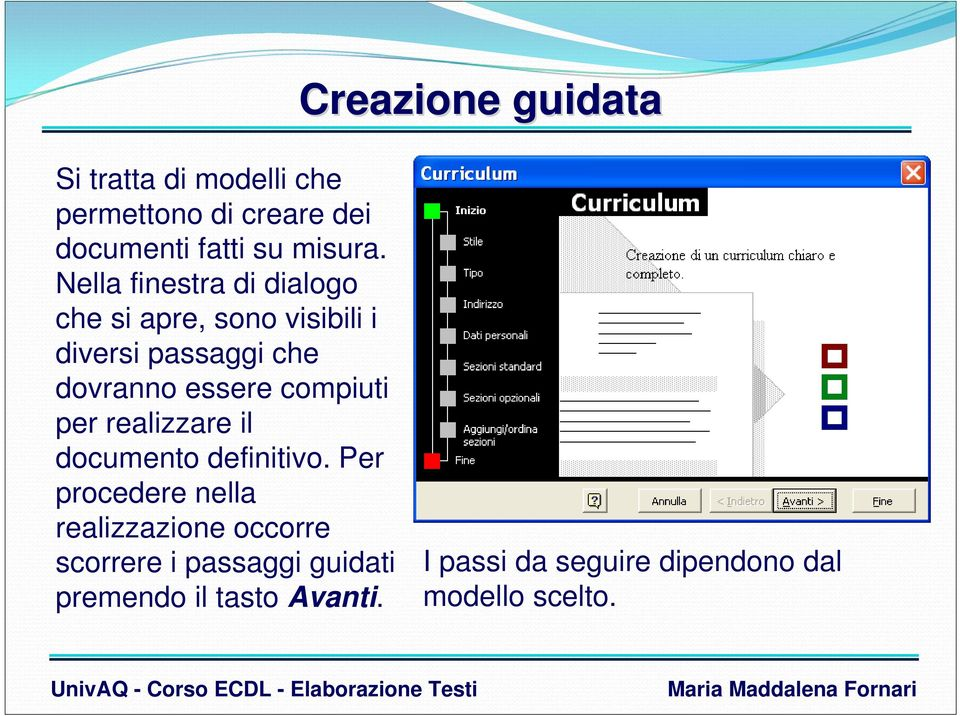 compiuti per realizzare il documento definitivo.