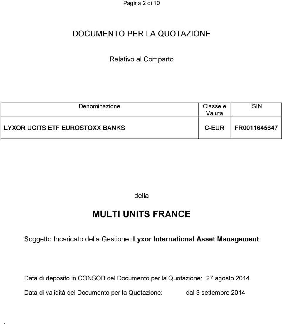 della Gestione: Lyxor International Asset Management Data di deposito in CONSOB del Documento per