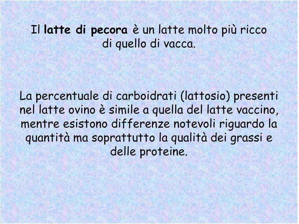 simile a quella del latte vaccino, mentre esistono differenze