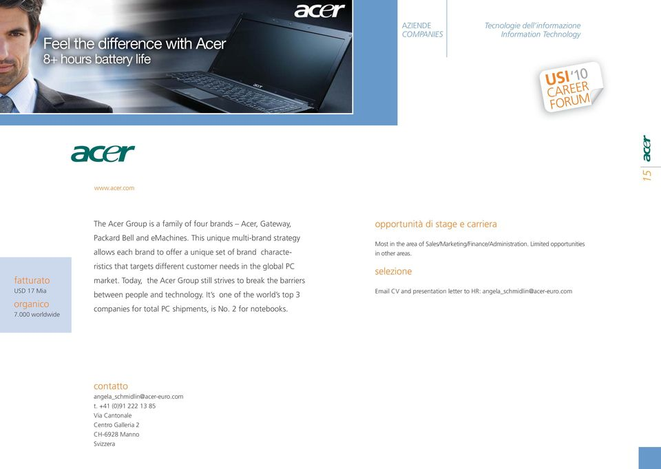 Today, the Acer Group still strives to break the barriers between people and technology. It s one of the world s top 3 companies for total PC shipments, is No. 2 for notebooks.