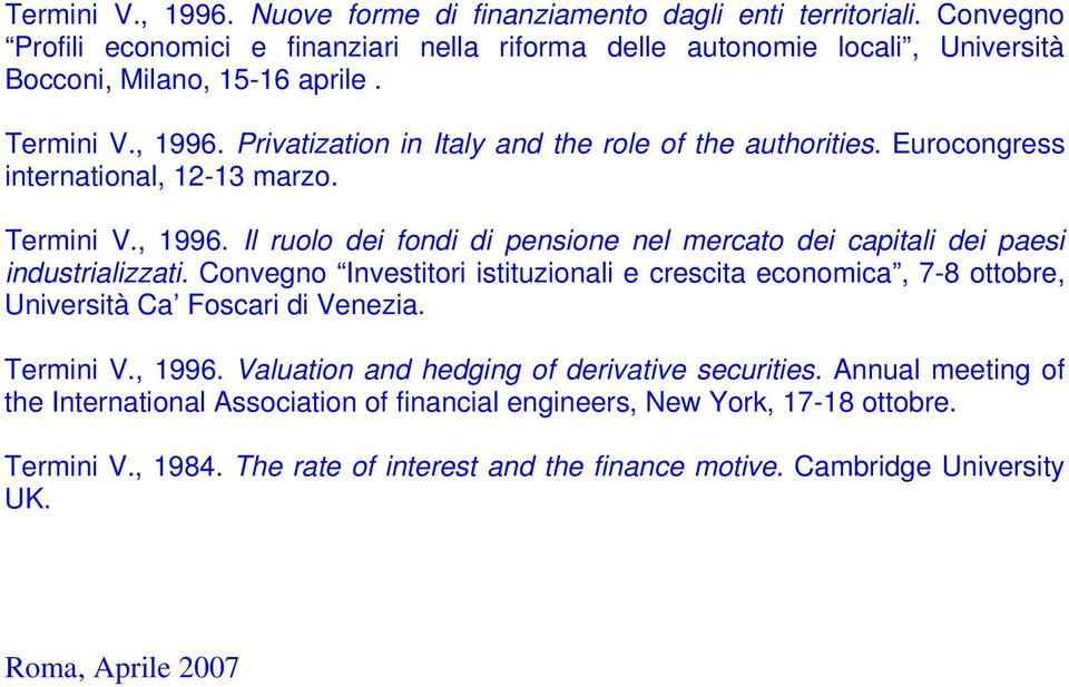 Convegno Investitori istituzionali e crescita economica, 7-8 ottobre, Università Ca Foscari di Venezia. Termini V., 1996. Valuation and hedging of derivative securities.