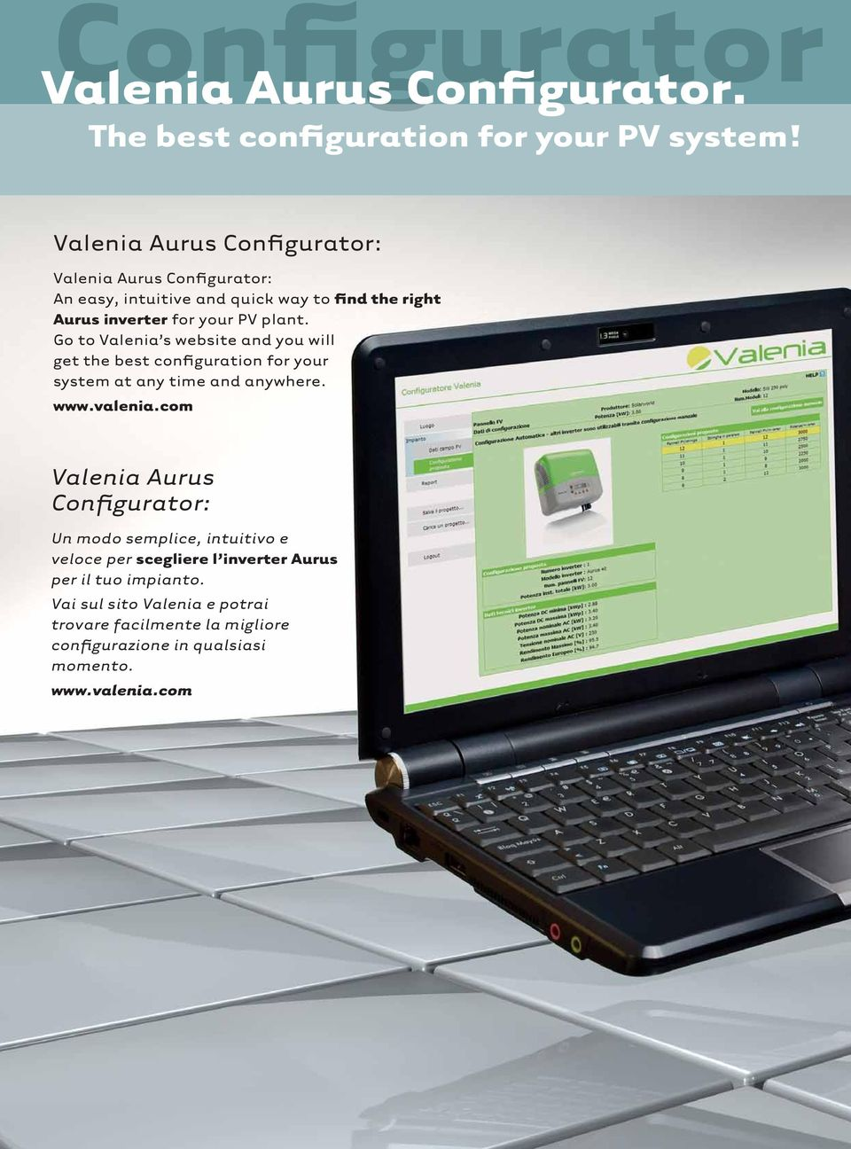 Go to Valenia s website and you will get the best configuration for your system at any time and anywhere. www.valenia.