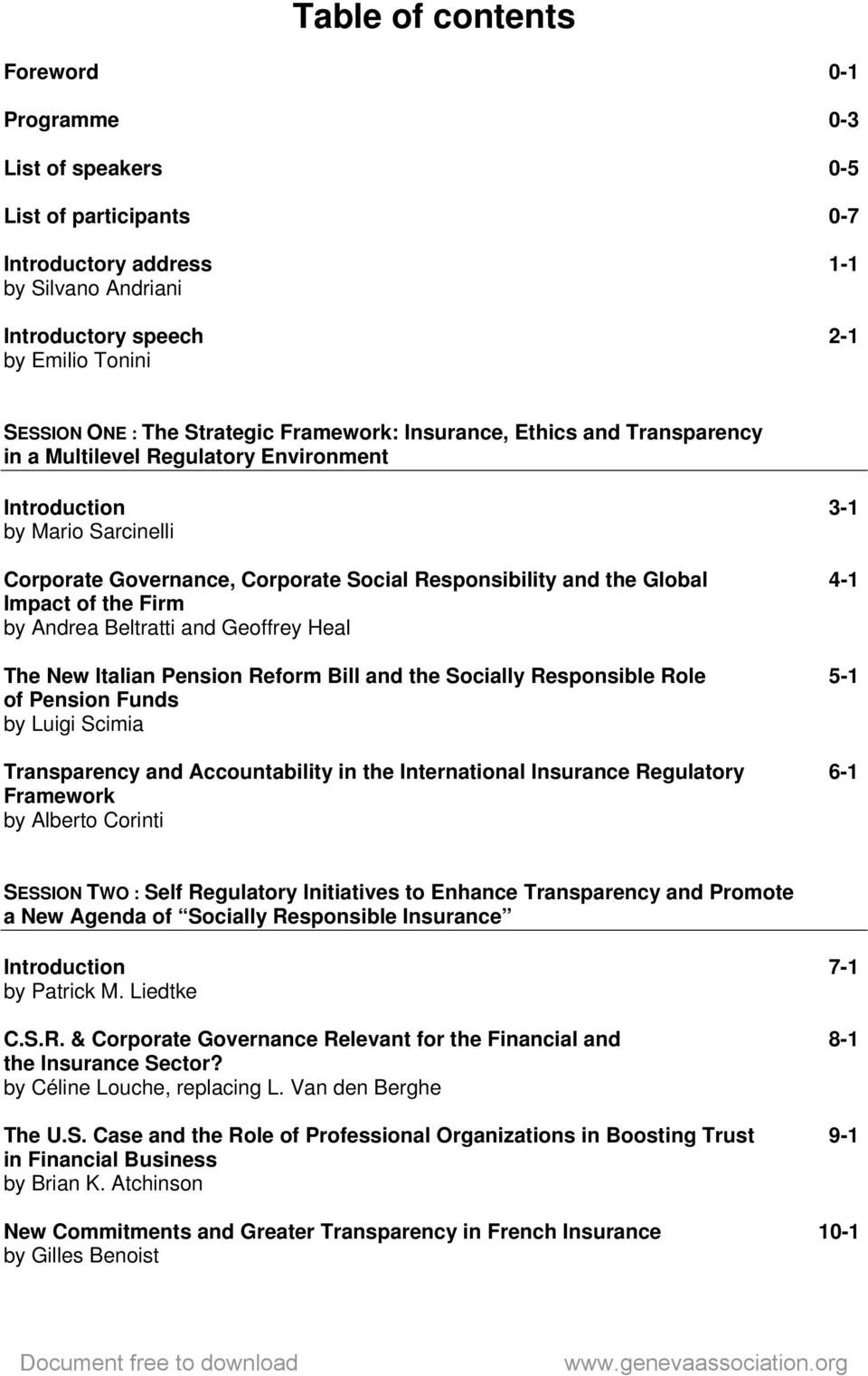 Global 4-1 Impact of the Firm by Andrea Beltratti and Geoffrey Heal The New Italian Pension Reform Bill and the Socially Responsible Role 5-1 of Pension Funds by Luigi Scimia Transparency and