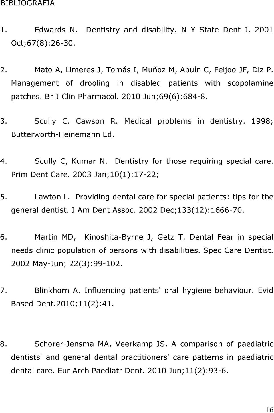 4. Scully C, Kumar N. Dentistry for those requiring special care. Prim Dent Care. 2003 Jan;10(1):17-22; 5. Lawton L. Providing dental care for special patients: tips for the general dentist.