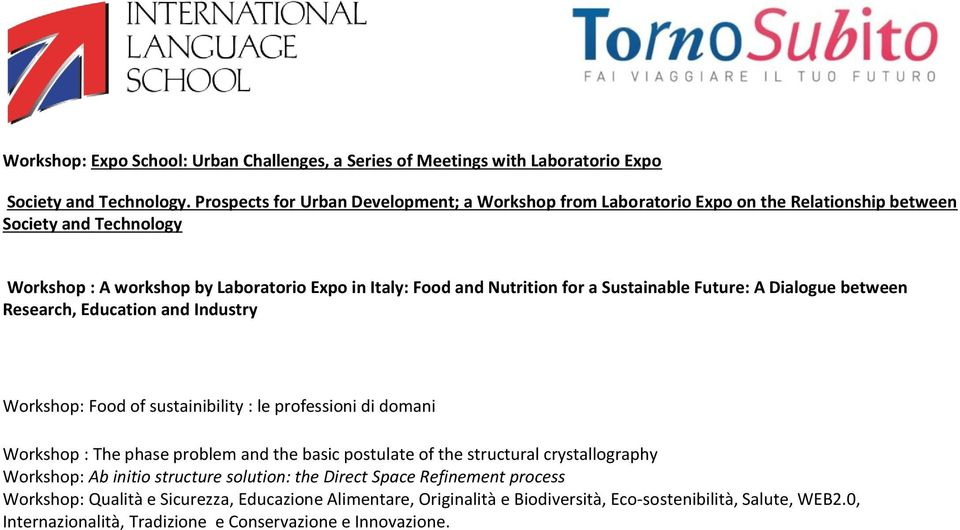 Sustainable Future: A Dialogue between Research, Education and Industry Workshop: Food of sustainibility : le professioni di domani Workshop : The phase problem and the basic postulate of the