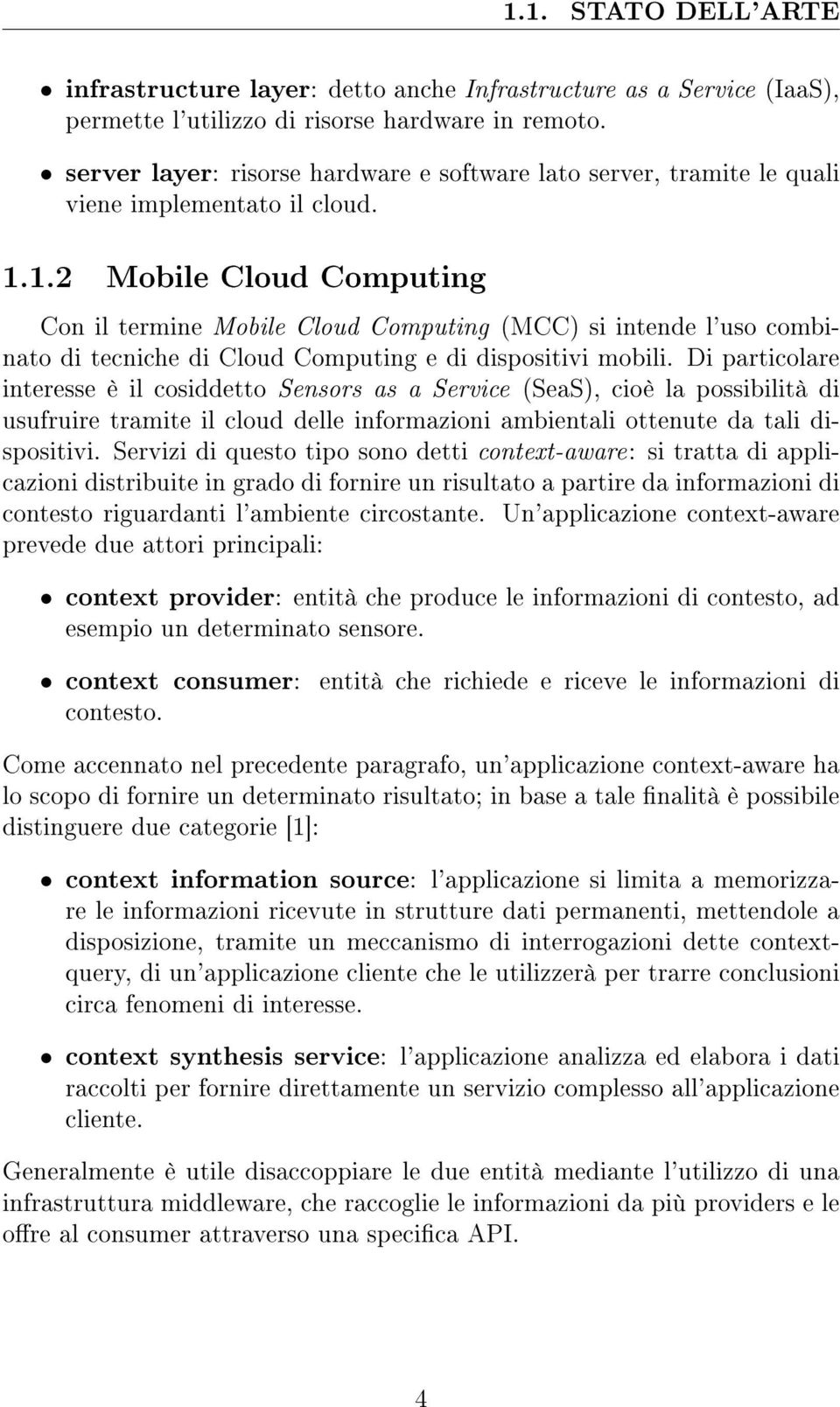1.2 Mobile Cloud Computing Con il termine Mobile Cloud Computing (MCC) si intende l'uso combinato di tecniche di Cloud Computing e di dispositivi mobili.