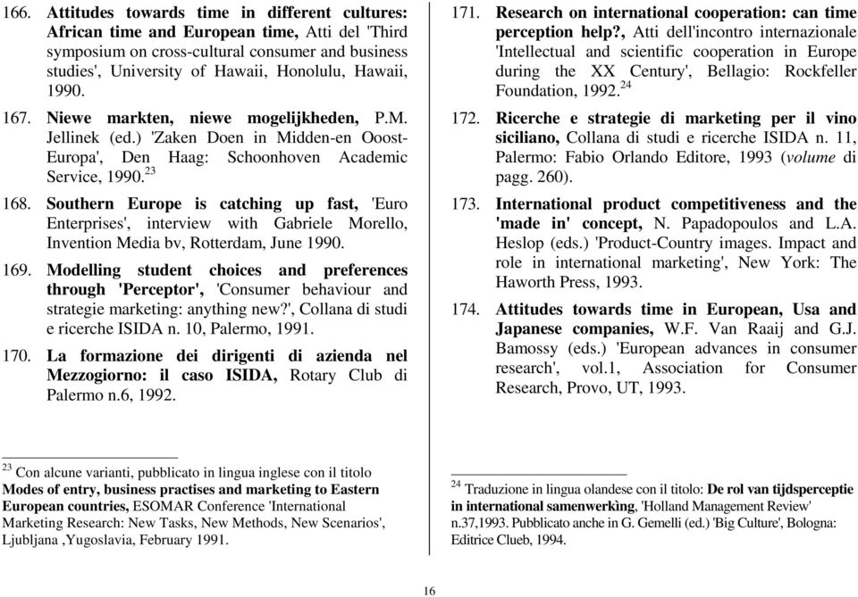 Southern Europe is catching up fast, 'Euro Enterprises', interview with Gabriele Morello, Invention Media bv, Rotterdam, June 1990. 169.