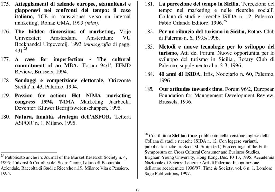 A case for imperfection - The cultural commitment of an MBA, 'Forum 94/1', EFMD Review, Brussels, 1994. 178. Sondaggi e competizione elettorale, 'Orizzonte Sicilia' n. 43, Palermo, 1994. 179.