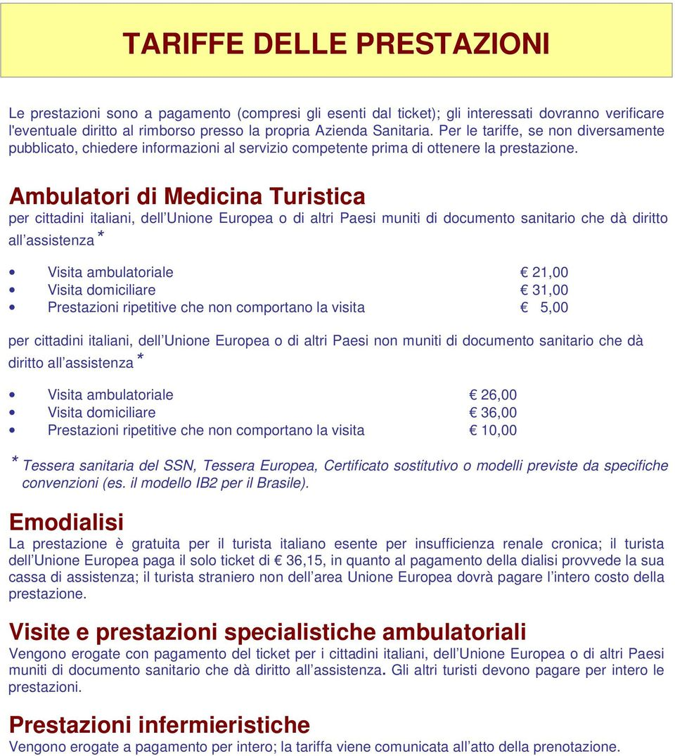 Ambulatori di Medicina Turistica per cittadini italiani, dell Unione Europea o di altri Paesi muniti di documento sanitario che dà diritto all assistenza* Visita ambulatoriale 21,00 Visita