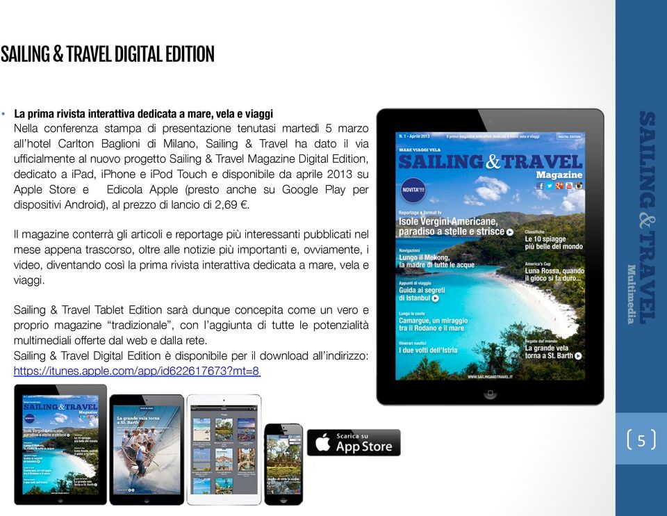 Digital Edition, dedicato a ipad, iphone e ipod Touch e disponibile da aprile 2013 su Apple Store e Edicola Apple (presto anche su Google Play per dispositivi Android), al prezzo di lancio di 2,69.