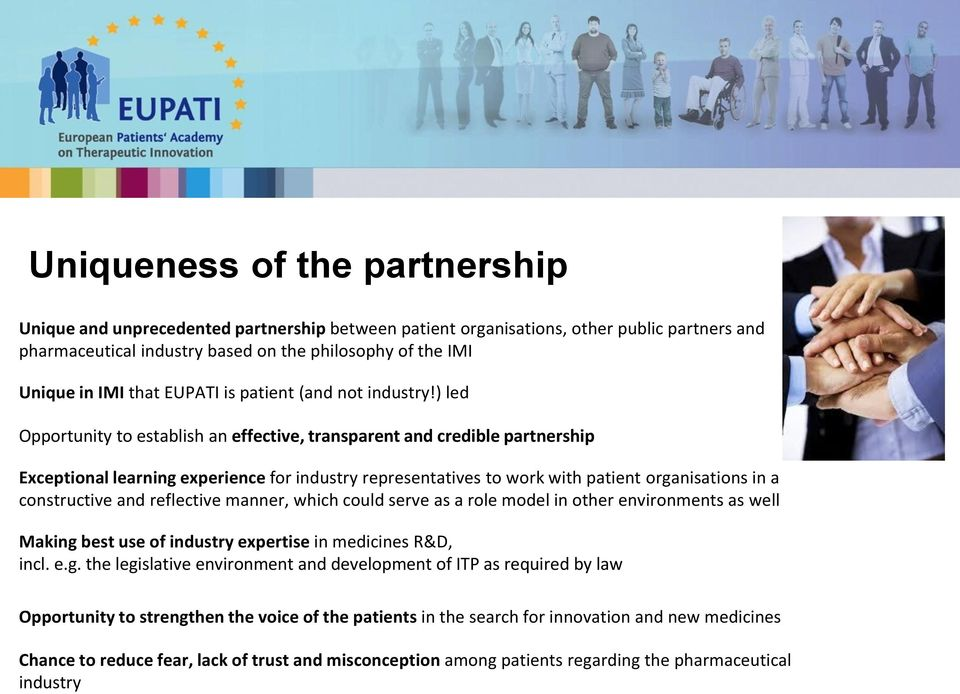 ) led Opportunity to establish an effective, transparent and credible partnership Exceptional learning experience for industry representatives to work with patient organisations in a constructive and