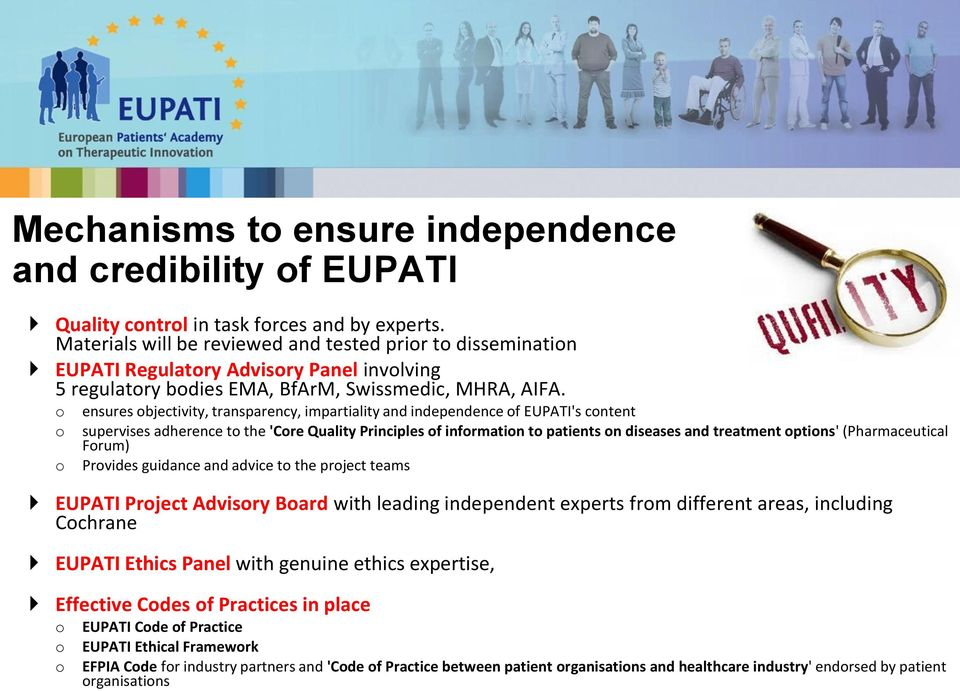 o o o ensures objectivity, transparency, impartiality and independence of EUPATI's content supervises adherence to the 'Core Quality Principles of information to patients on diseases and treatment