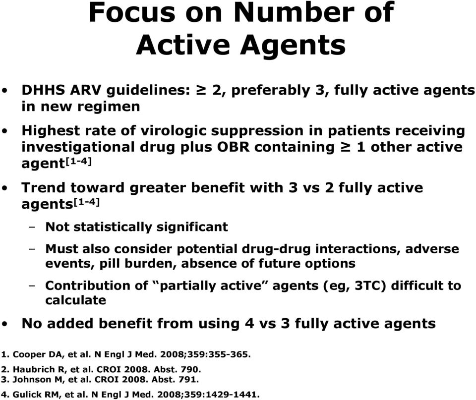 interactions, adverse events, pill burden, absence of future options Contribution of partially active agents (eg, 3TC) difficult to calculate No added benefit from using 4 vs 3 fully active