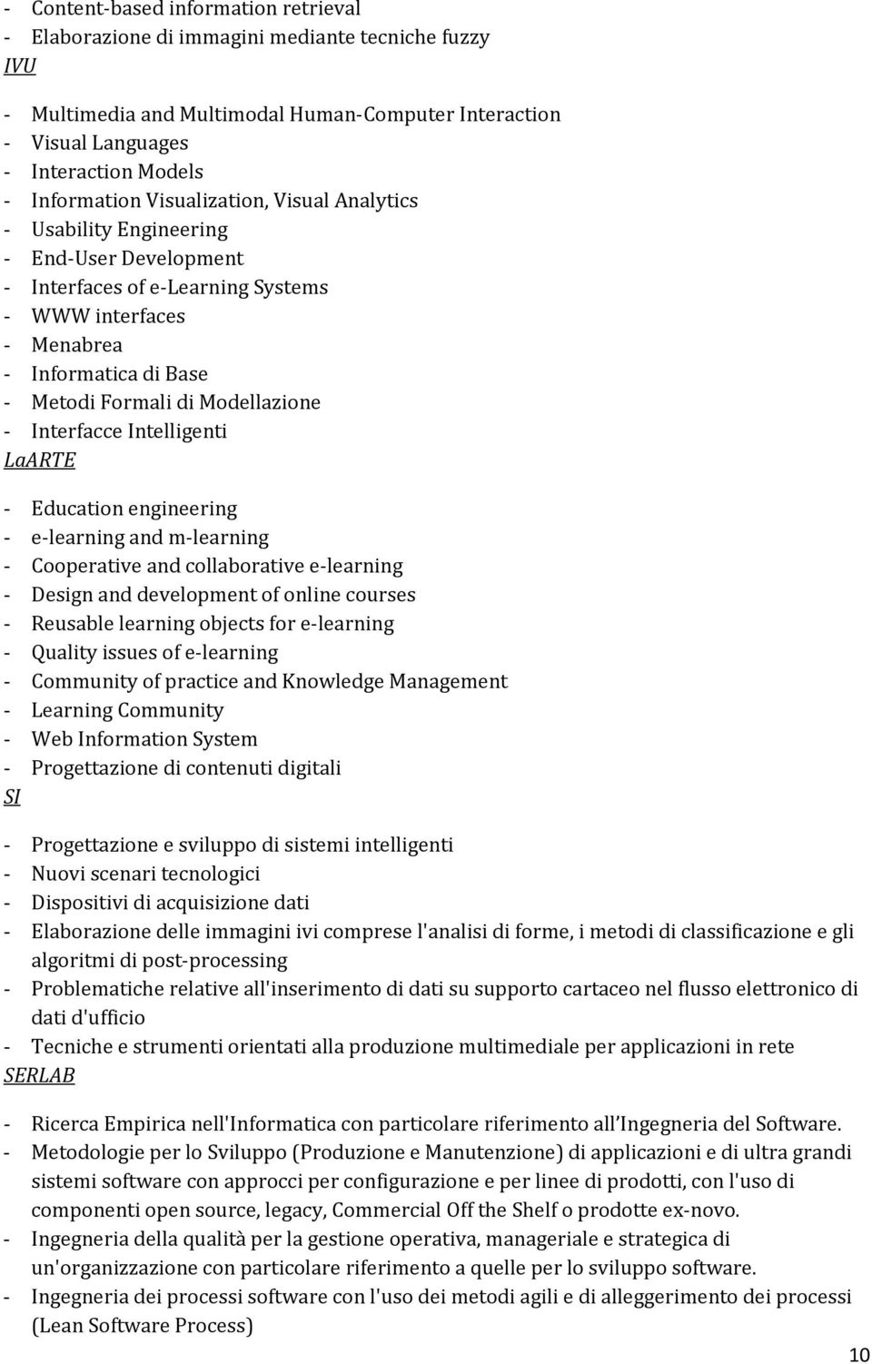 Modellazione - Interfacce Intelligenti LaARTE - Education engineering - e-learning and m-learning - Cooperative and collaborative e-learning - Design and development of online courses - Reusable