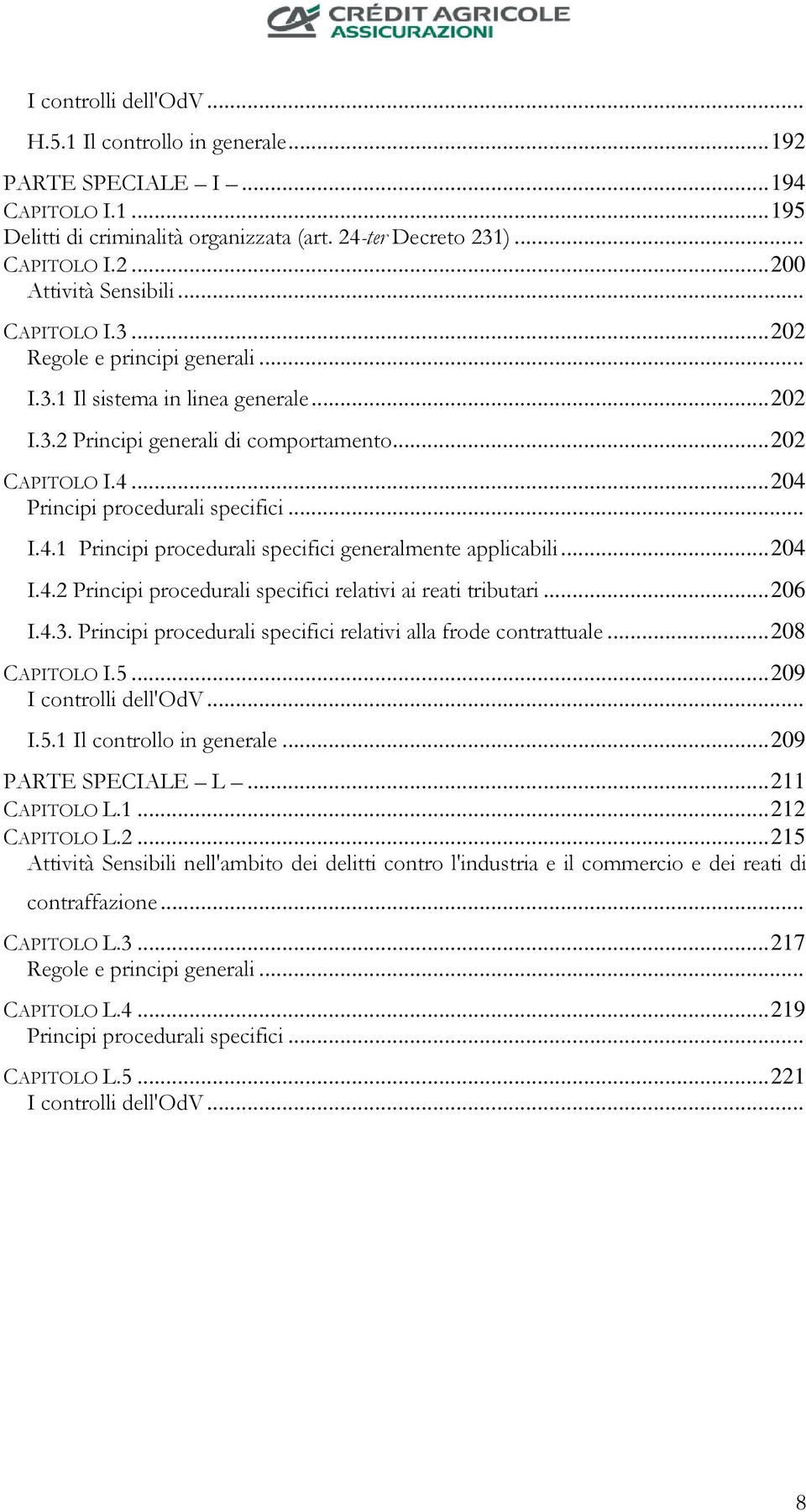 .. 204 Principi procedurali specifici... I.4.1 Principi procedurali specifici generalmente applicabili... 204 I.4.2 Principi procedurali specifici relativi ai reati tributari... 206 I.4.3.