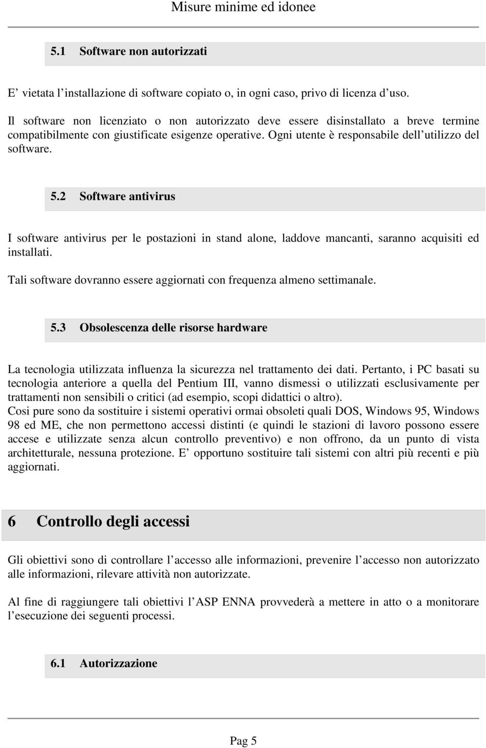 2 Software antivirus I software antivirus per le postazioni in stand alone, laddove mancanti, saranno acquisiti ed installati.