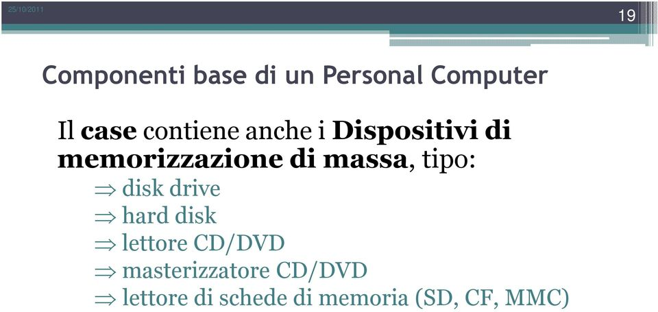 massa, tipo: disk drive hard disk lettore CD/DVD