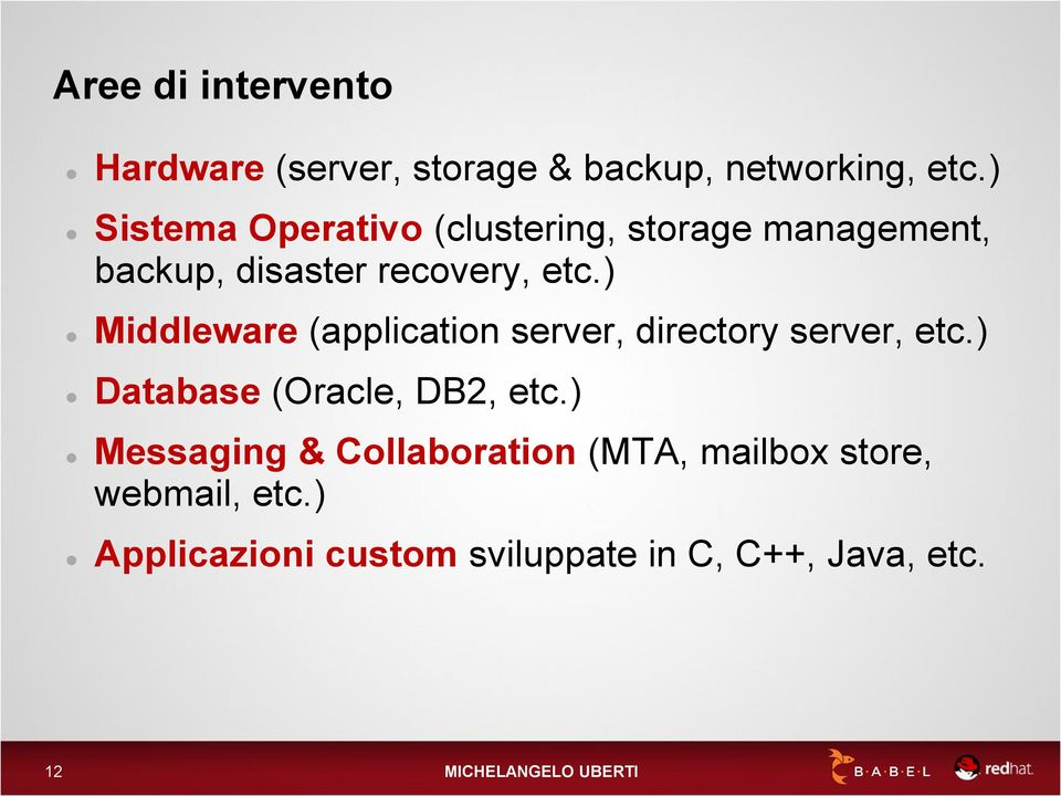 ) Middleware (application server, directory server, etc.) Database (Oracle, DB2, etc.