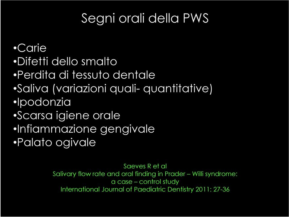 gengivale Palato ogivale Saeves R et al Salivary flow rate and oral finding in