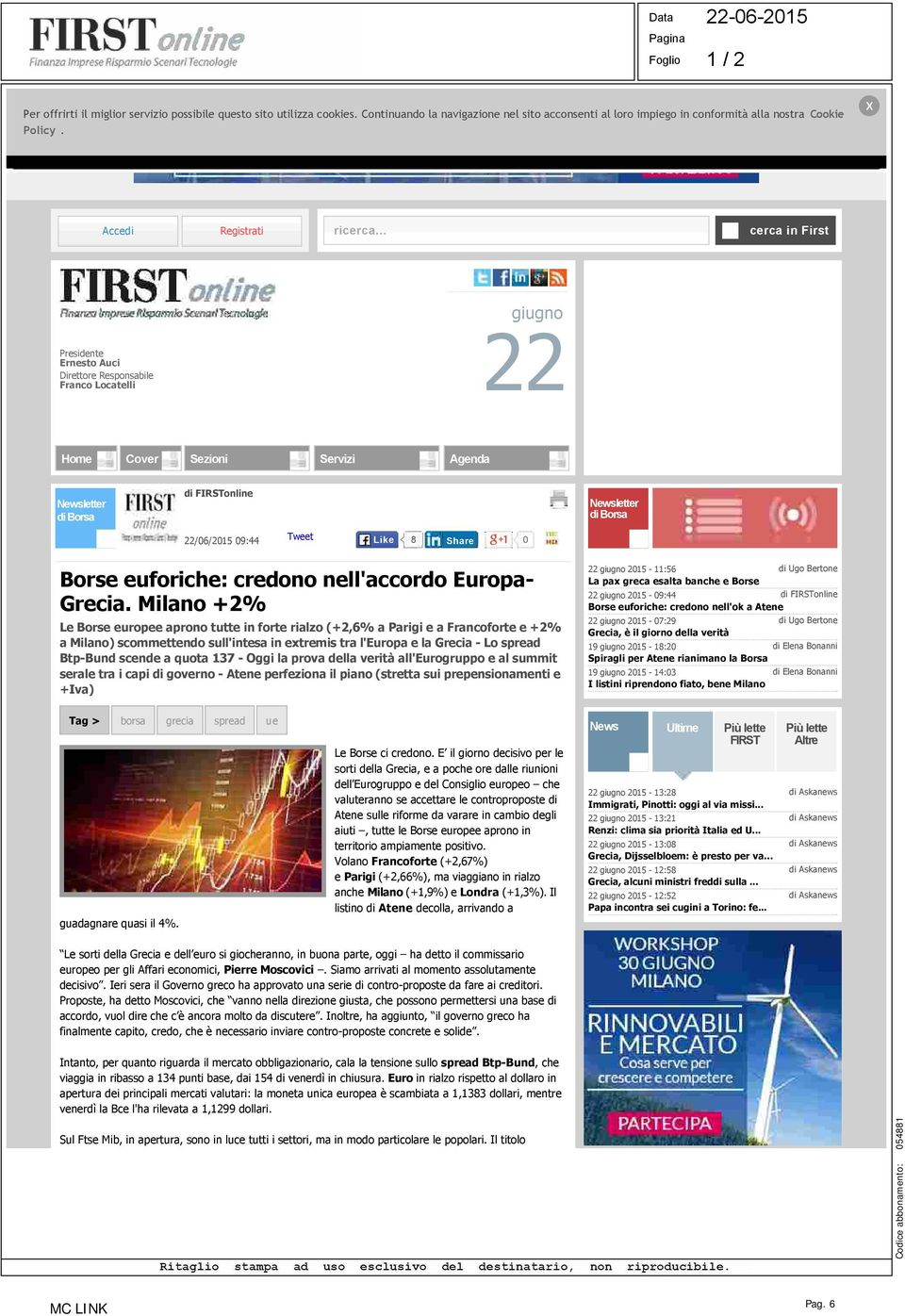 .. cerca in First giugno 22 Presidente Ernesto Auci Direttore Responsabile Franco Locatelli Home Cover Sezioni Servizi Agenda Newsletter di Borsa di FIRSTonline Newsletter di Borsa 22/06/2015 09:44