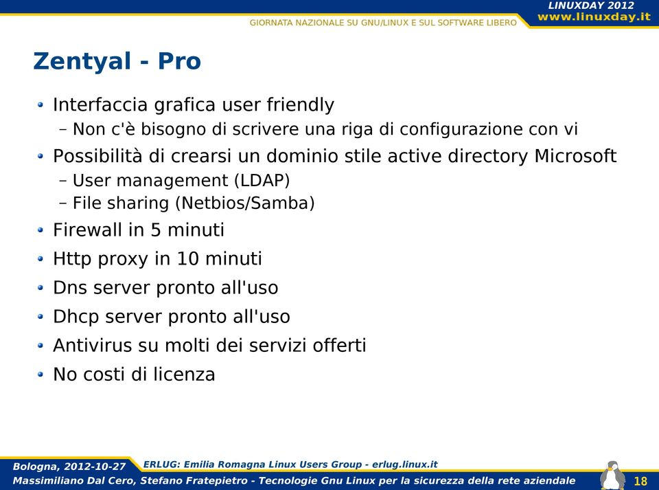 management (LDAP) File sharing (Netbios/Samba) Firewall in 5 minuti Http proxy in 10 minuti Dns