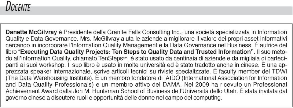 È autrice del libro Executing Data Quality Projects: Ten Steps to Quality Data and Trusted Information.