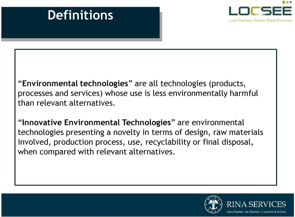Innovative Environmental Technologies are environmental technologies presenting a novelty in terms