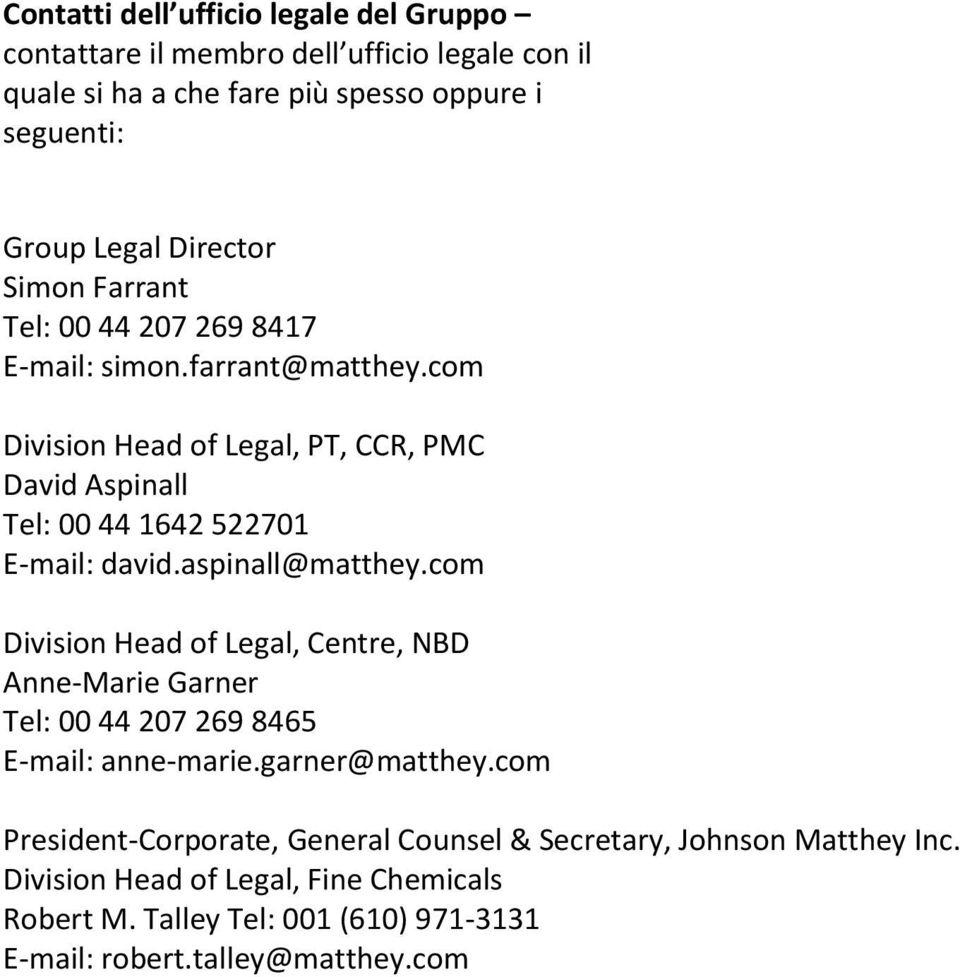 com Division Head of Legal, PT, CCR, PMC David Aspinall Tel: 00 44 1642 522701 E-mail: david.aspinall@matthey.
