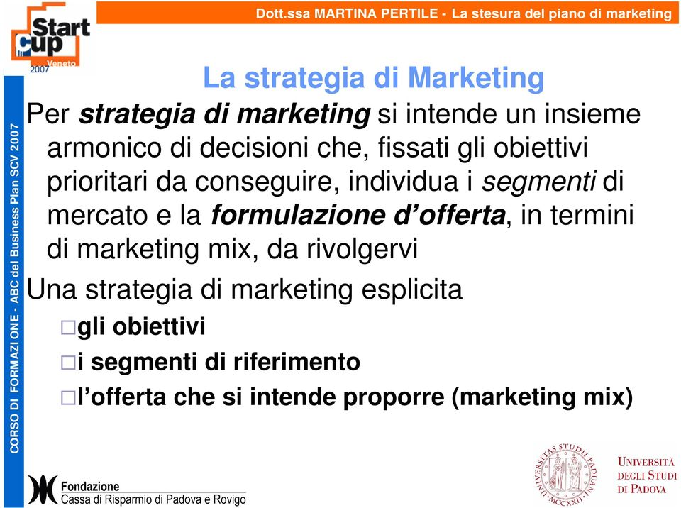 e la formulazione d offerta, in termini di marketing mix, da rivolgervi Una strategia di