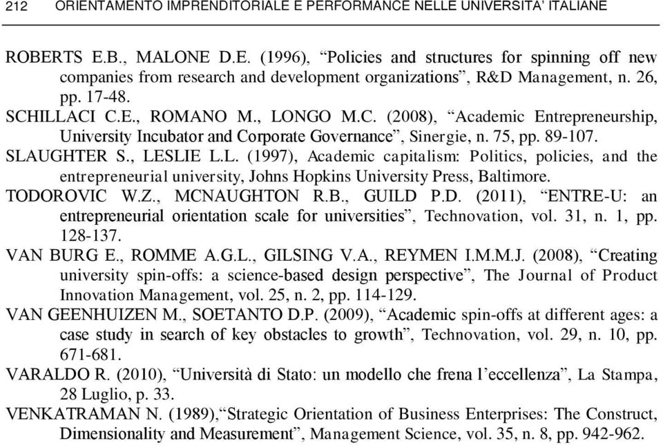 TODOROVIC W.Z., MCNAUGHTON R.B., GUILD P.D. (2011), ENTRE-U: an entrepreneurial orientation scale for universities, Technovation, vol. 31, n. 1, pp. 128-137. VAN BURG E., ROMME A.G.L., GILSING V.A., REYMEN I.