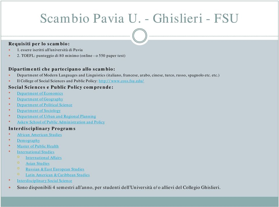 spagnolo etc. etc.) Il College of Social Sciences and Public Policy: http://www.coss.fsu.