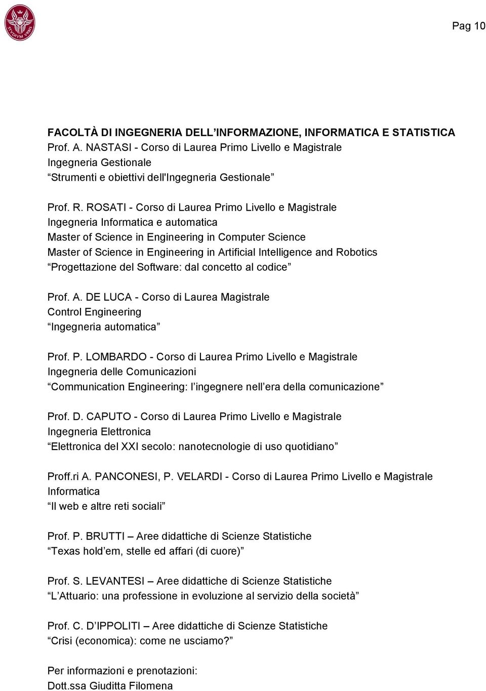 ROSATI - Corso di Laurea Primo Livello e Magistrale Ingegneria Informatica e automatica Master of Science in Engineering in Computer Science Master of Science in Engineering in Artificial