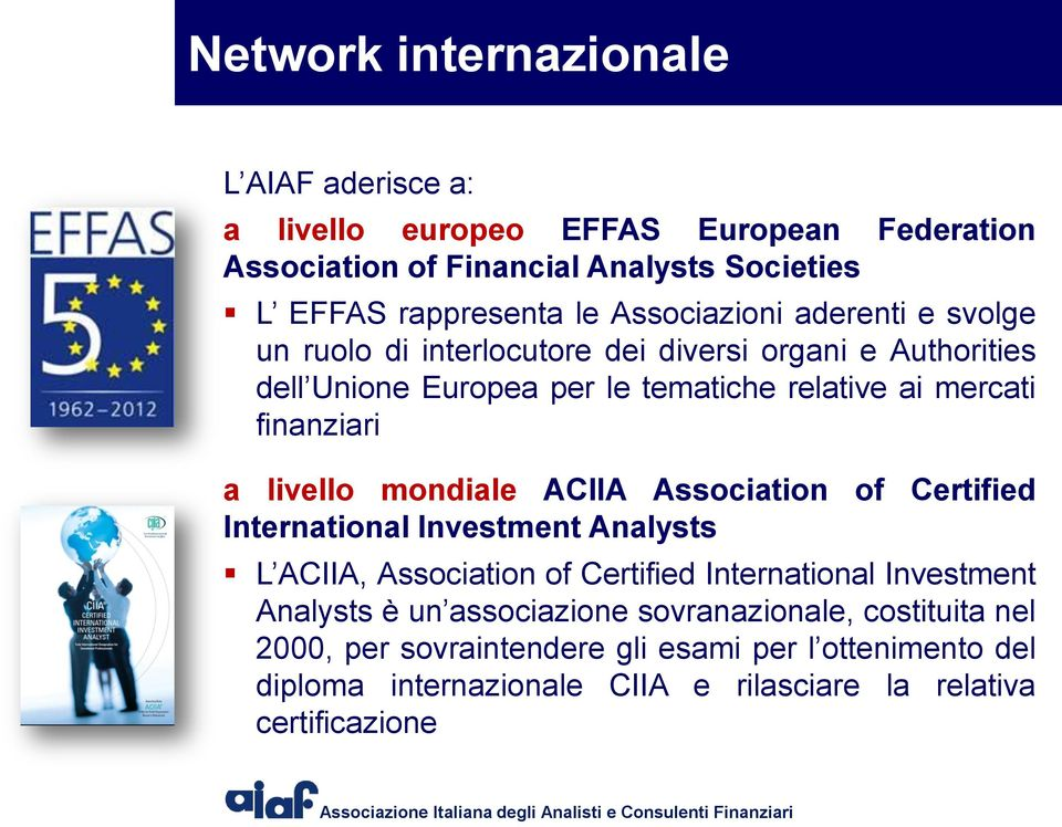 a livello mondiale ACIIA Association of Certified International Investment Analysts L ACIIA, Association of Certified International Investment Analysts è un