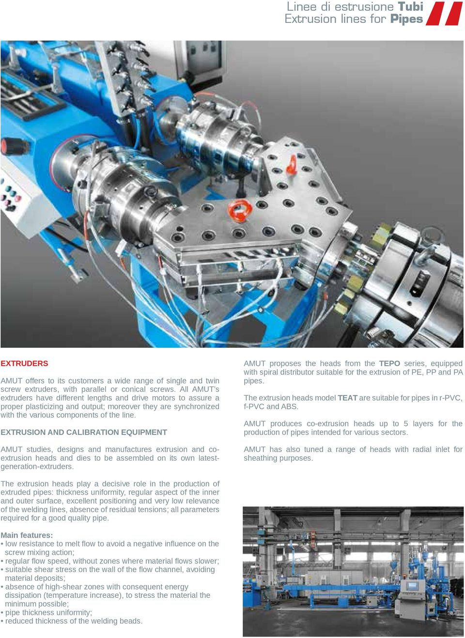 EXTRUSION AND CALIBRATION EQUIPMENT AMUT studies, designs and manufactures extrusion and coextrusion heads and dies to be assembled on its own latestgeneration-extruders.