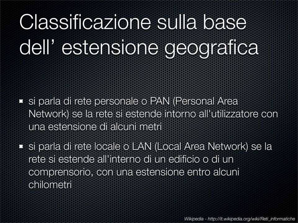 rete locale o LAN (Local Area Network) se la rete si estende all'interno di un edificio o di un