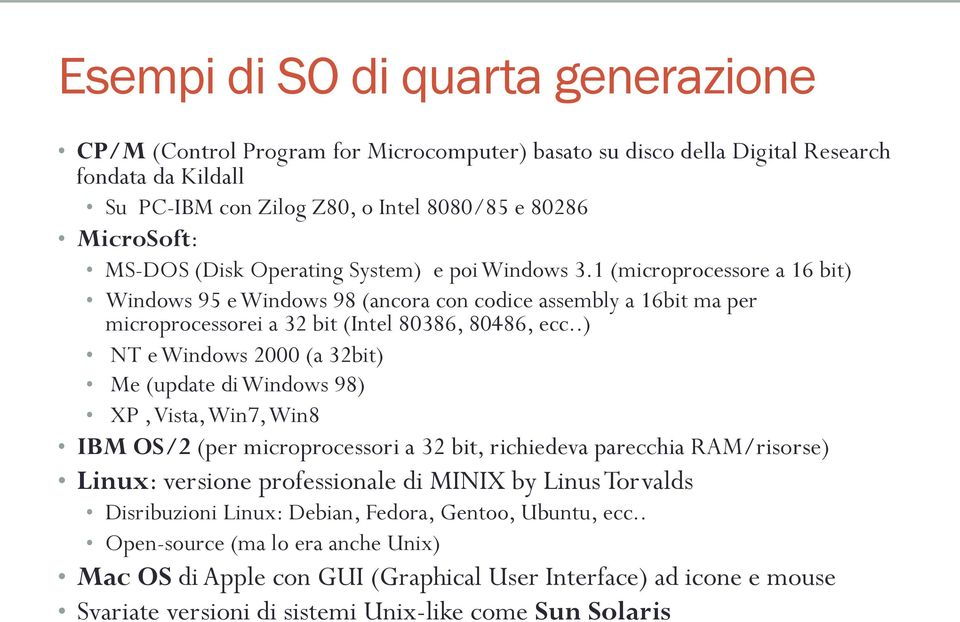 .) NT e Windows 2000 (a 32bit) Me (update di Windows 98) XP, Vista, Win7, Win8 IBM OS/2 (per microprocessori a 32 bit, richiedeva parecchia RAM/risorse) Linux: versione professionale di MINIX by