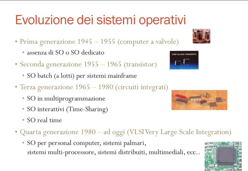 integrati) SO in multiprogrammazione SO interattivi (Time-Sharing) SO real time Quarta generazione 1980 ad oggi (VLSI Very