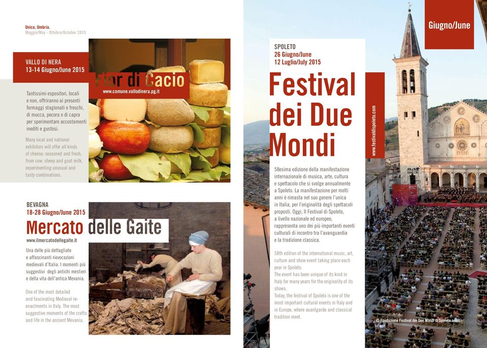 Many local and national exhibitors will offer all kinds of cheese: seasoned and fresh, from cow, sheep and goat milk, experimenting unusual and tasty combinations. BEVAGNA 18-28 Giugno/June 2015 www.