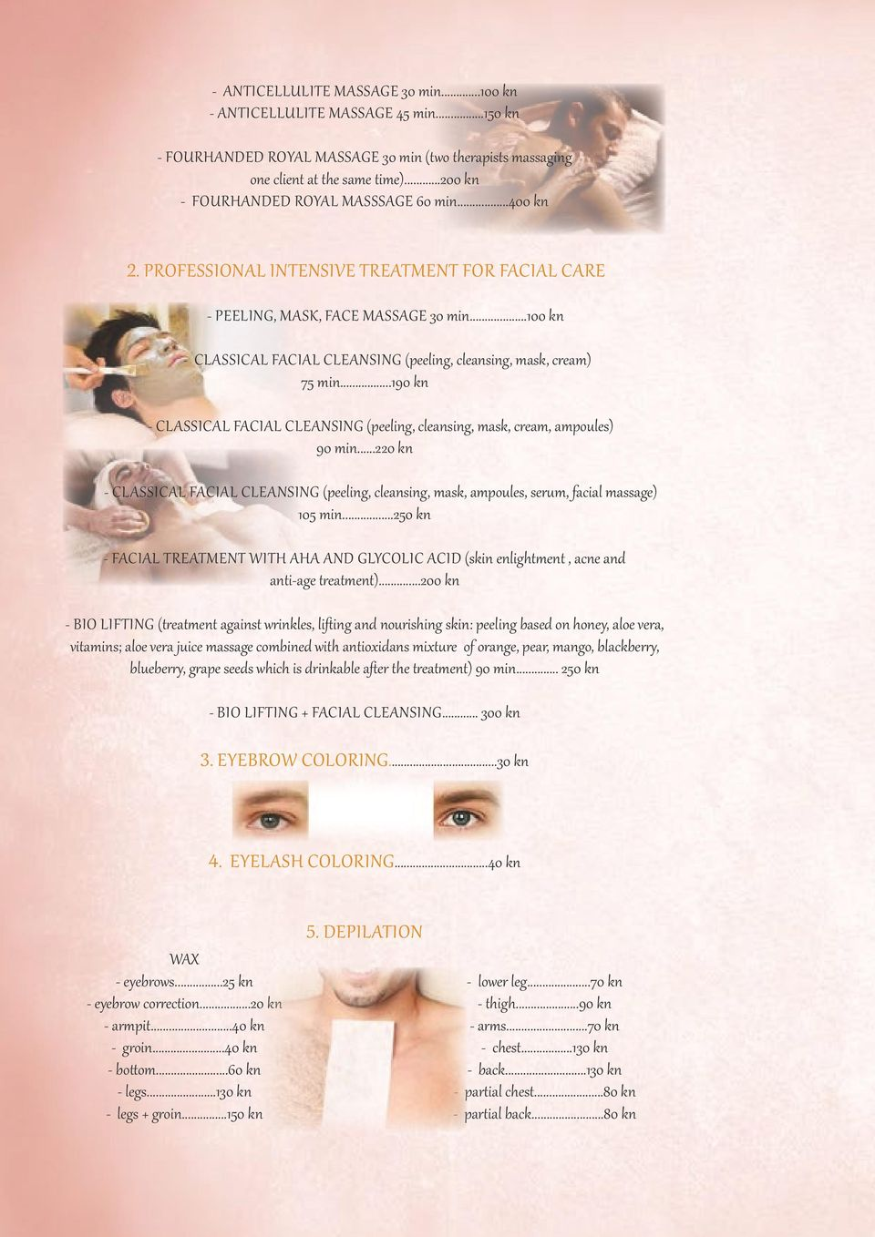 ..100 kn - CLASSICAL FACIAL CLEANSING (peeling, cleansing, mask, cream) 75 min...190 kn - CLASSICAL FACIAL CLEANSING (peeling, cleansing, mask, cream, ampoules) 90 min.