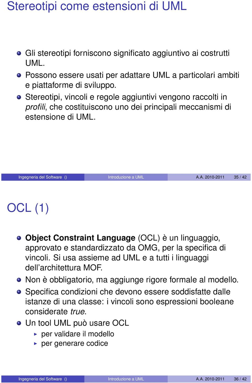 A. 2010-2011 35 / 42 OCL (1) Object Constraint Language (OCL) è un linguaggio, approvato e standardizzato da OMG, per la specifica di vincoli.