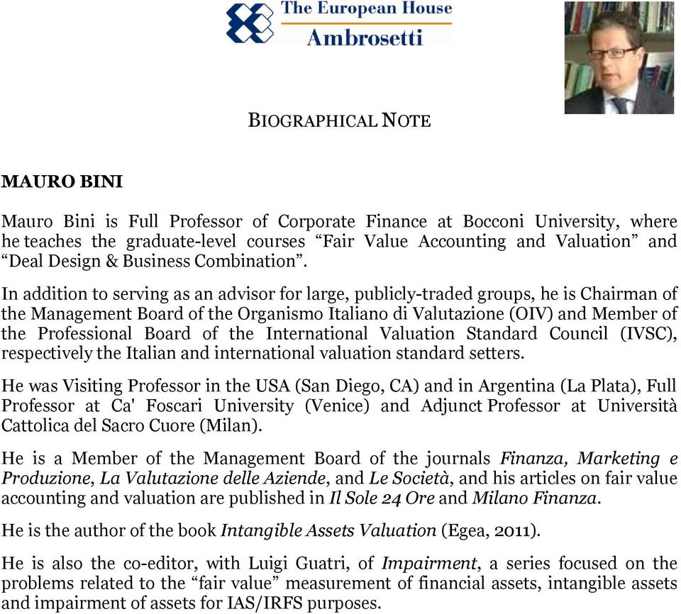 In addition to serving as an advisor for large, publicly-traded groups, he is Chairman of the Management Board of the Organismo Italiano di Valutazione (OIV) and Member of the Professional Board of