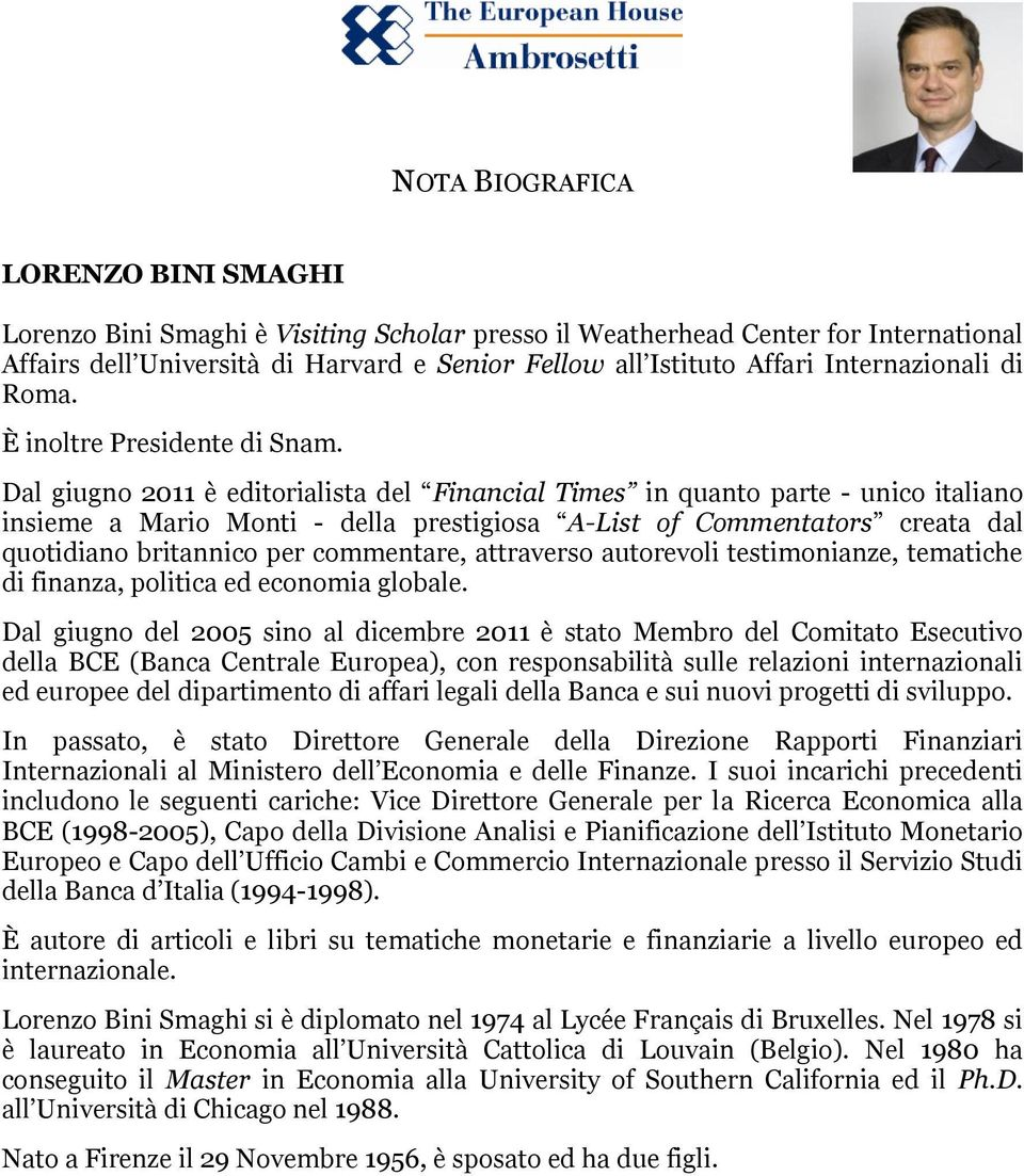 Dal giugno 2011 è editorialista del Financial Times in quanto parte - unico italiano insieme a Mario Monti - della prestigiosa A-List of Commentators creata dal quotidiano britannico per commentare,