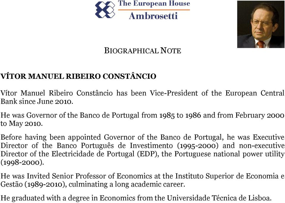 Before having been appointed Governor of the Banco de Portugal, he was Executive Director of the Banco Português de Investimento (1995-2000) and non-executive Director of the