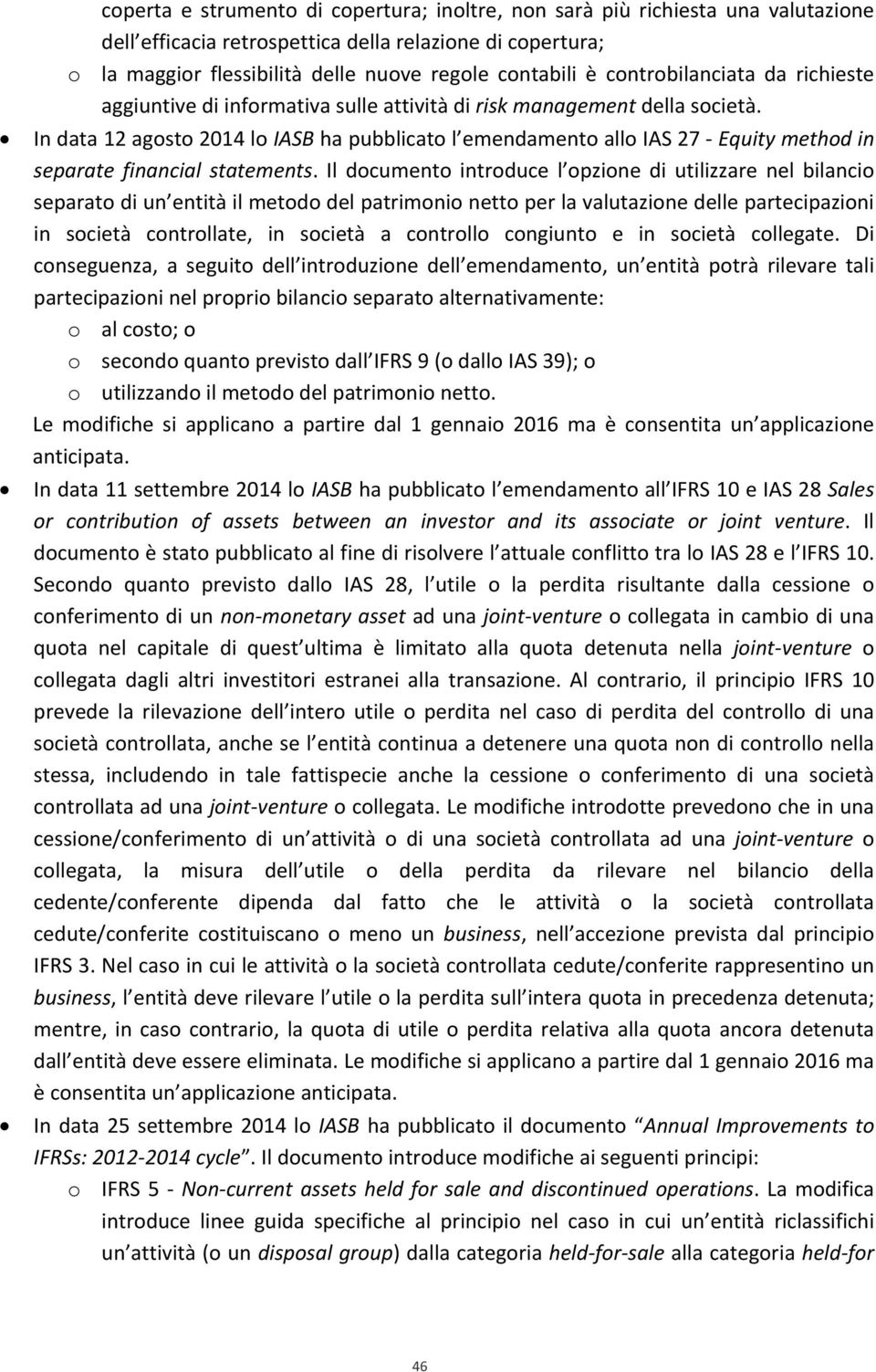 In data 12 agosto 2014 lo IASB ha pubblicato l emendamento allo IAS 27 Equity method in separate financial statements.