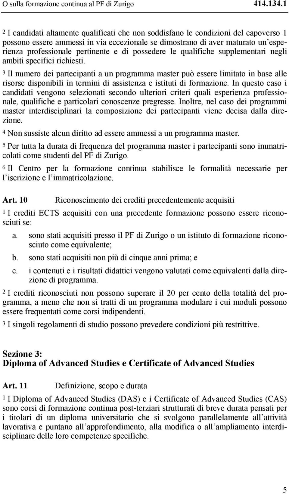 e di possedere le qualifiche supplementari negli ambiti specifici richiesti.