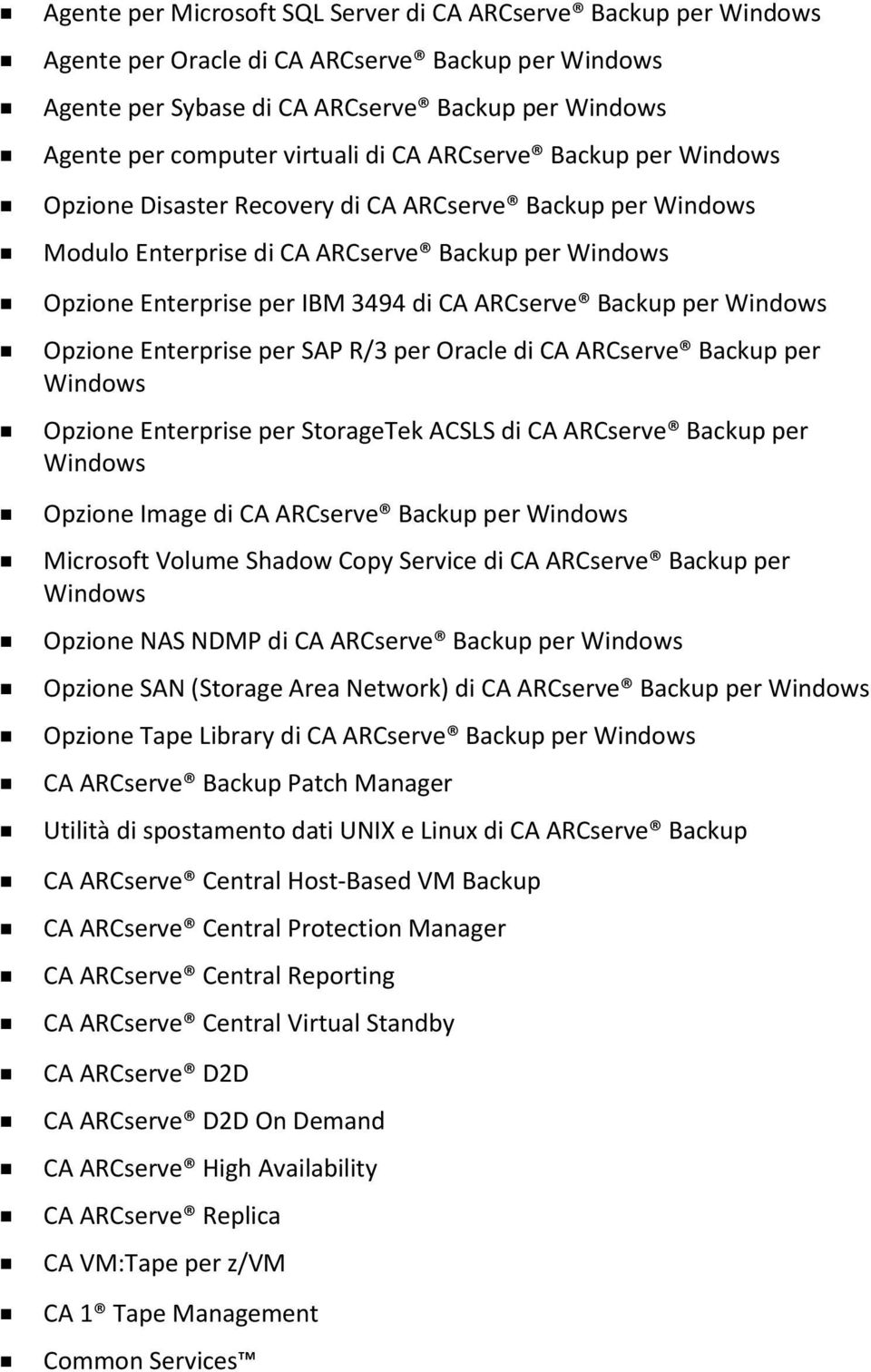 per Windows Opzione Enterprise per SAP R/3 per Oracle di CA ARCserve Backup per Windows Opzione Enterprise per StorageTek ACSLS di CA ARCserve Backup per Windows Opzione Image di CA ARCserve Backup